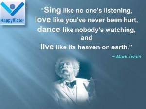 ... hurt, dance like nobody's watching, and live like its heaven on earth