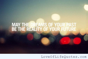 May the dreams of your past be the reality of your future.