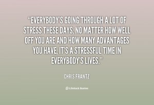 quote-Chris-Frantz-everybodys-going-through-a-lot-of-stress-86892.png