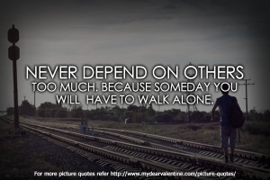 ... quotes life-quotes-never-depend never-depend-on-others-quotes