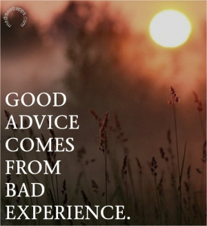.imagesbuddy.com/good-advice-comes-from-bad-experience-advice-quotes ...
