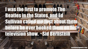 Favorite Sid Bernstein Quotes
