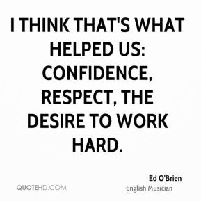 Ed O'Brien - I think that's what helped us: confidence, respect, the ...
