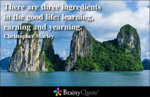 There are three ingredients in the good life: learning, earning and ...