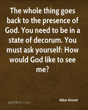 ... state of decorum. You must ask yourself: How would God like to see me