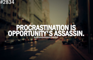 ... procrastination: never put off till tomorrow what you can do today