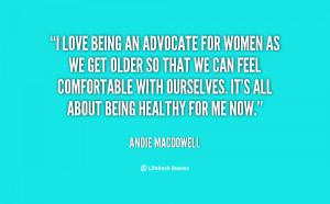 quote-Andie-MacDowell-i-love-being-an-advocate-for-women-133890_1.png