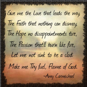 ... favorite quotes , written by one of my role-models, Amy Carmichael