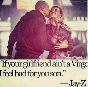 virgo #jay z quote and I have the same birthday as Beyoncé :)
