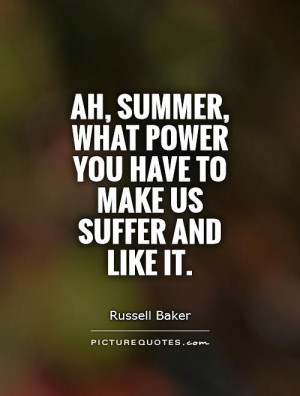 Summer Quotes Power Quotes Suffer Quotes Russell Baker Quotes