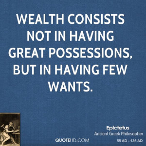 Wealth consists not in having great possessions, but in having few ...