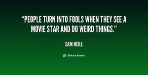 sam neill quotes people turn into fools when they see a movie star and ...