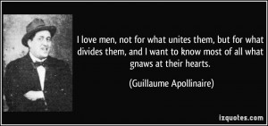 love men, not for what unites them, but for what divides them, and I ...