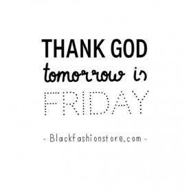 Almost Friday Quotes | Thank god its almost friday