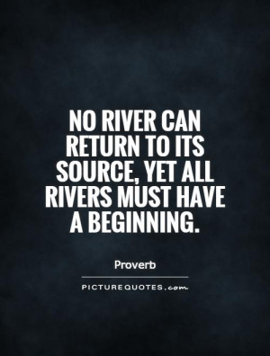 No river can return to its source, yet all rivers must have a ...