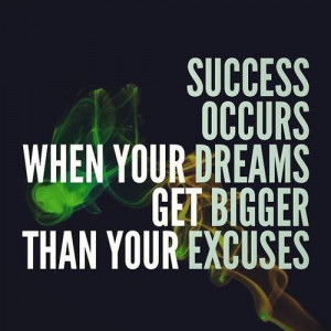 success-occurs-when-your-dreams-get-bigger-than-your-excuses.jpg