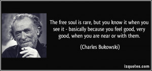 The free soul is rare, but you know it when you see it - basically ...