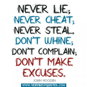 Never lie; never cheat; never steal. Don't whine; don't complain ...