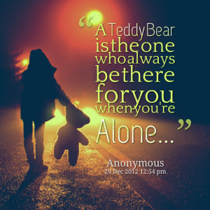 Quotes Picture: a teddy bear is the one who always be there for you ...
