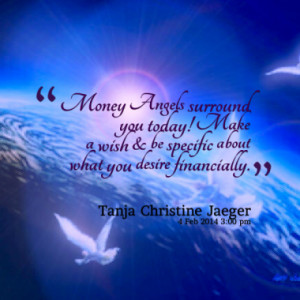 Money Angels surround you today! Make a wish