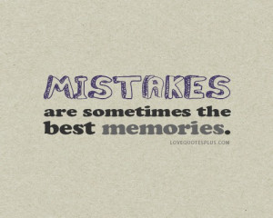 ... Picture Quotes » Life » Mistakes are sometimes the best memories