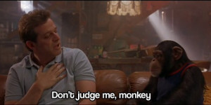 Alex: Don't judge me Monkey. Grandma's Boy quotes