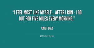 feel most like myself... after I run - I go out for five miles every ...