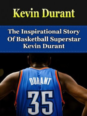 Inspirational Story of Basketball Superstar Kevin Durant (Kevin Durant ...