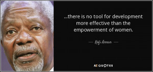 there is no tool for development more effective than the empowerment ...