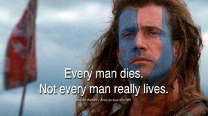Every Man Dies Not Every Man Really Lives Not every man really lives.
