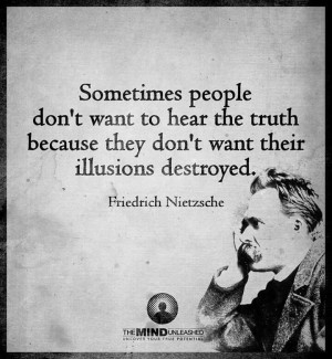 Sometimes people don't want to hear the truth because they don't want ...