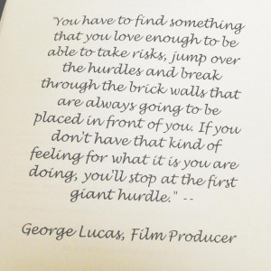 George Lucas quote. Truth.