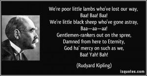 lambs who've lost our way, Baa! Baa! Baa! We're little black sheep ...