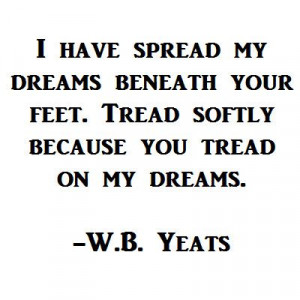 ... dreams. -W.B. Yeats #spread #dreams #quote #quotes #motivation #yeats