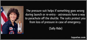 The pressure suit helps if something goes wrong during launch or re ...