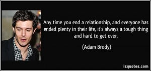 Any time you end a relationship, and everyone has ended plenty in ...