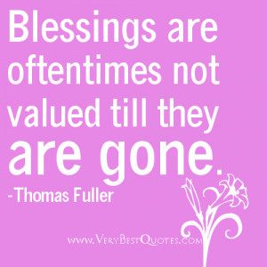 Blessing quotes - Blessings are oftentimes not valued till they are ...