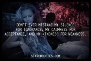 ... ignorance, my calmness for acceptance, and my kindness for weakness
