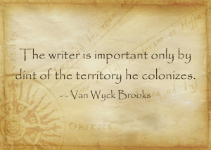 ... only by dint of the territory he colonizes. - Van Wyck Brooks