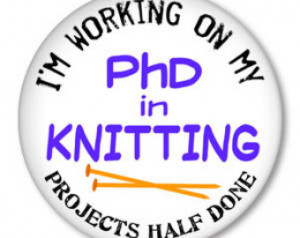 PhD in KNITTING - Projects Half Don e - funny knitting sayings on a ...