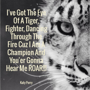 ... am a champion and you're gonna hear me ROAR!!! Katy Perry - Roar