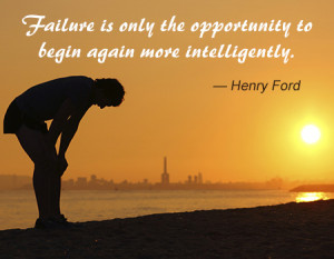 Failure is only the opportunity to begin again more intelligently.