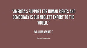 quote-William-Bennett-americas-support-for-human-rights-and-democracy ...