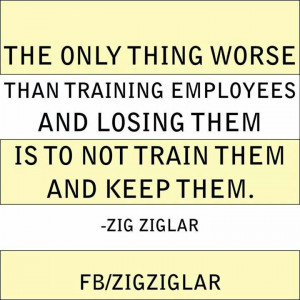 The only thing worse than training employees and losung them is to not ...