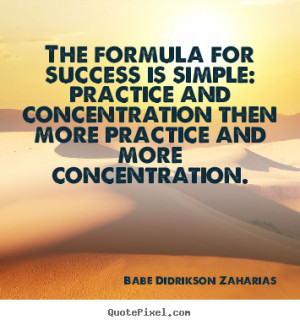 Babe Didrikson Zaharias picture quotes - The formula for success is ...