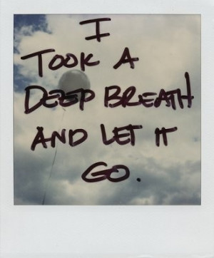 Just gotta breath and let it all go sometimes.