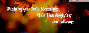 wishing you god's blessings this thanksgiving and always!! , Pictures