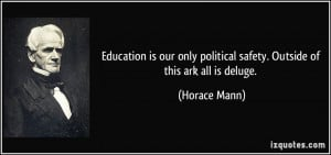 Education is our only political safety. Outside of this ark all is ...