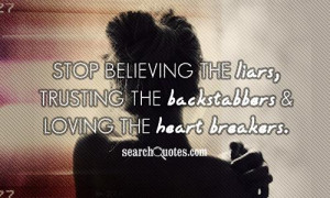 Stop believing the liars, trusting the backstabbers and loving the ...