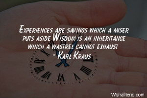 experience-Experiences are savings which a miser puts aside Wisdom is ...